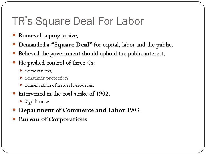 """TR's Square Deal For Labor Roosevelt a progressive. Demanded a """"Square Deal"""" for capital,"""