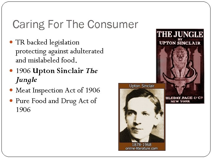 Caring For The Consumer TR backed legislation protecting against adulterated and mislabeled food. 1906
