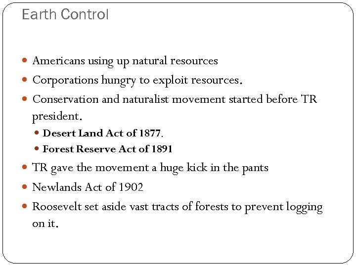 Earth Control Americans using up natural resources Corporations hungry to exploit resources. Conservation and
