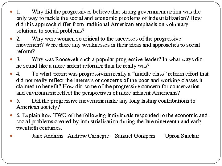 1. Why did the progressives believe that strong government action was the only