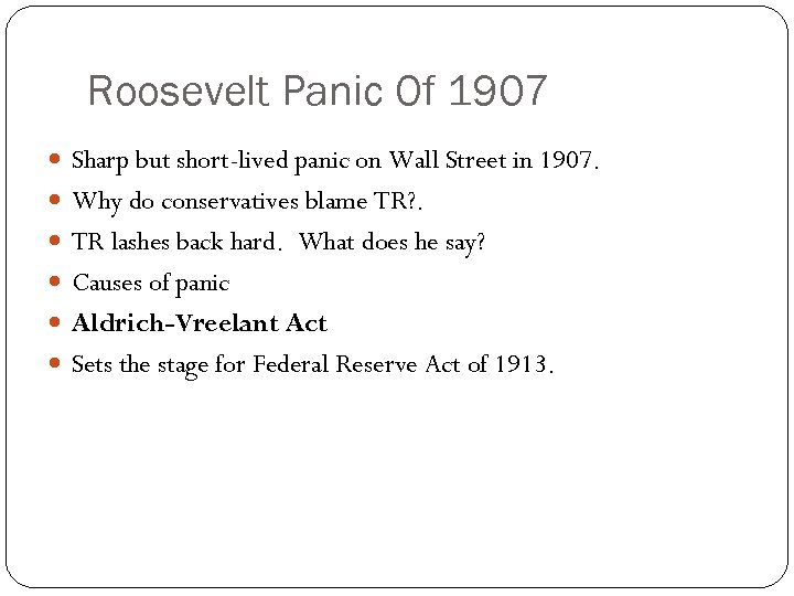 Roosevelt Panic Of 1907 Sharp but short-lived panic on Wall Street in 1907. Why