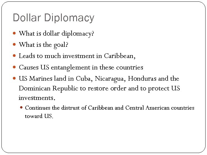 Dollar Diplomacy What is dollar diplomacy? What is the goal? Leads to much investment