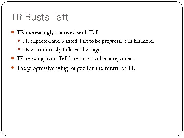 TR Busts Taft TR increasingly annoyed with Taft TR expected and wanted Taft to