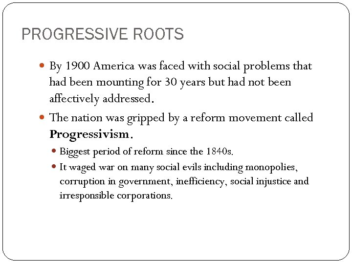 PROGRESSIVE ROOTS By 1900 America was faced with social problems that had been mounting