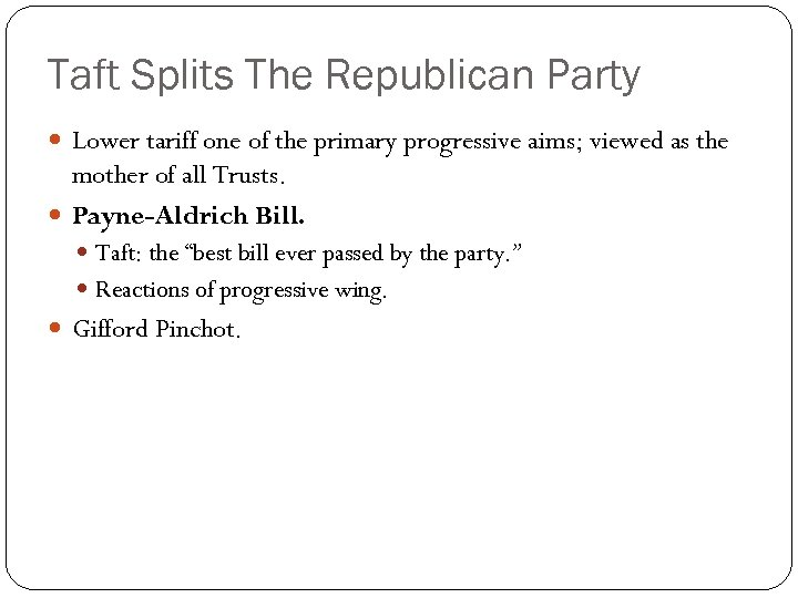 Taft Splits The Republican Party Lower tariff one of the primary progressive aims; viewed