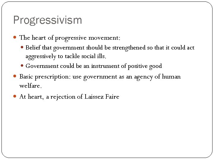 Progressivism The heart of progressive movement: Belief that government should be strengthened so that