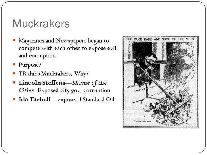 Muckrakers Magazines and Newspapers began to compete with each other to expose evil and