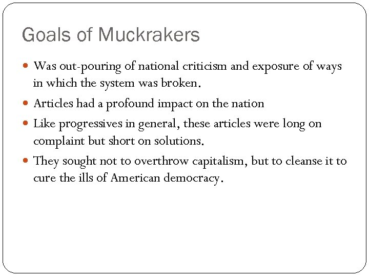 Goals of Muckrakers Was out-pouring of national criticism and exposure of ways in which