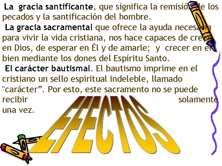 La gracia santificante, que significa la remisión de los pecados y la santificación