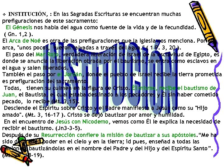 : En las Sagradas Escrituras se encuentran muchas prefiguraciones de este sacramento: El Génesis