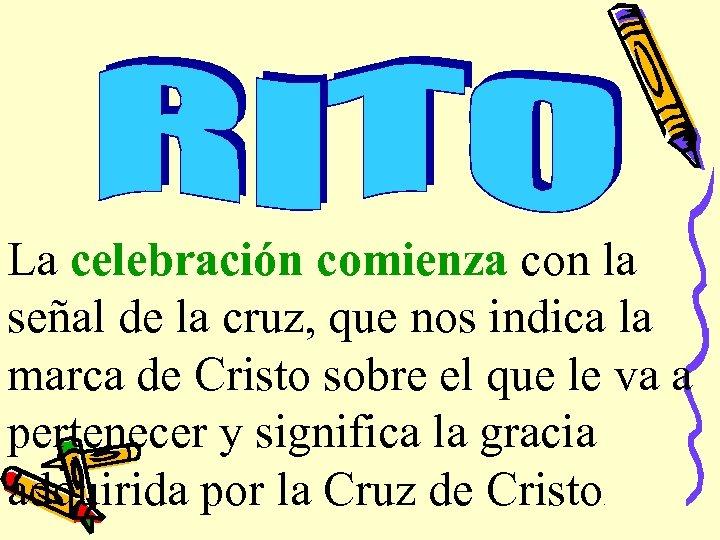 La celebración comienza con la señal de la cruz, que nos indica la marca