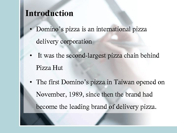Introduction • Domino's pizza is an international pizza delivery corporation • It was the