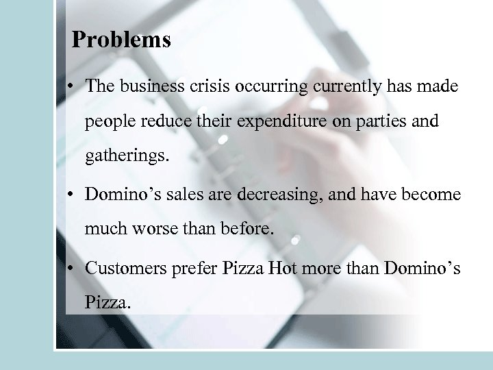 Problems • The business crisis occurring currently has made people reduce their expenditure on