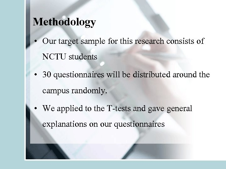 Methodology • Our target sample for this research consists of NCTU students • 30