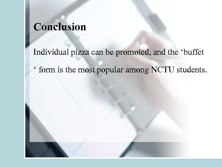 Conclusion Individual pizza can be promoted, and the 'buffet ' form is the most