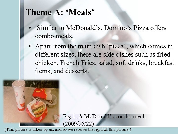 Theme A: 'Meals' • Similar to Mc. Donald's, Domino's Pizza offers combo meals. •