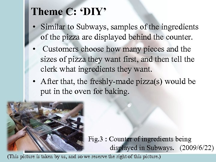 Theme C: 'DIY' • Similar to Subways, samples of the ingredients of the pizza