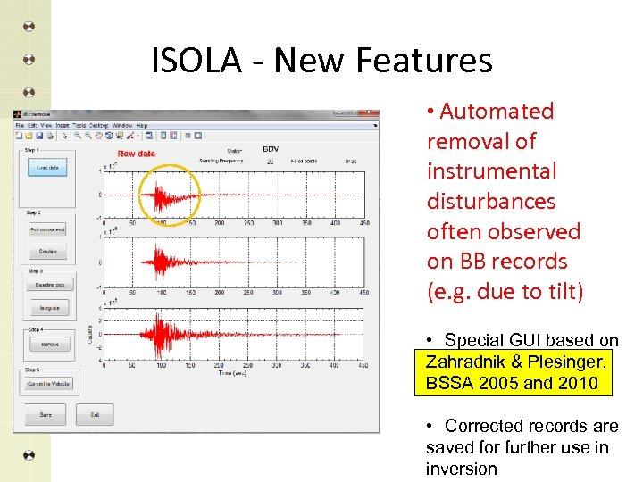 ISOLA - New Features • Automated removal of instrumental disturbances often observed on BB
