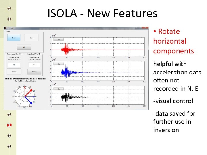 ISOLA - New Features • Rotate horizontal components helpful with acceleration data often not