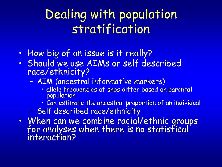 Dealing with population stratification • How big of an issue is it really? •