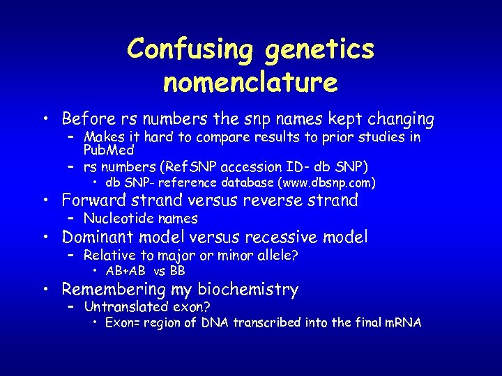 Confusing genetics nomenclature • Before rs numbers the snp names kept changing – Makes