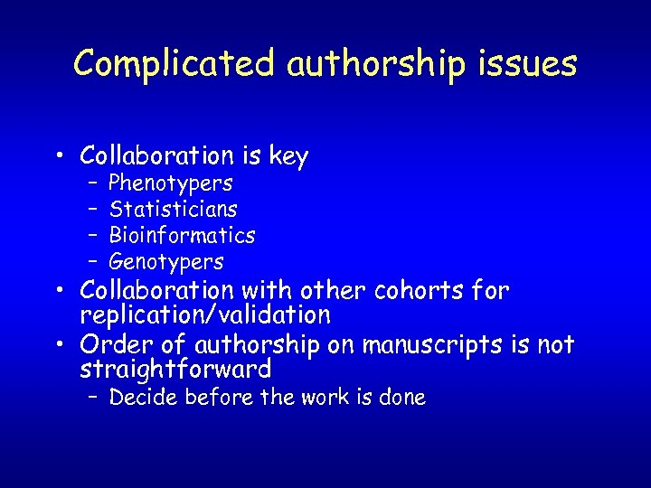 Complicated authorship issues • Collaboration is key – – Phenotypers Statisticians Bioinformatics Genotypers •