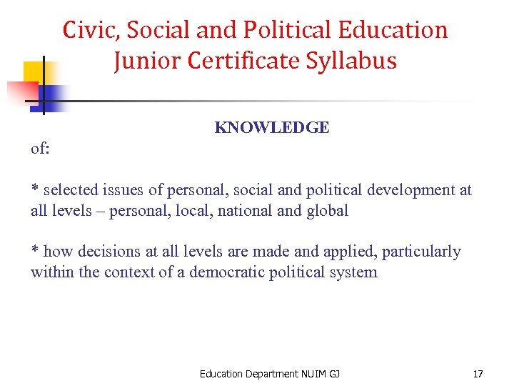 Civic, Social and Political Education Junior Certificate Syllabus KNOWLEDGE of: * selected issues of