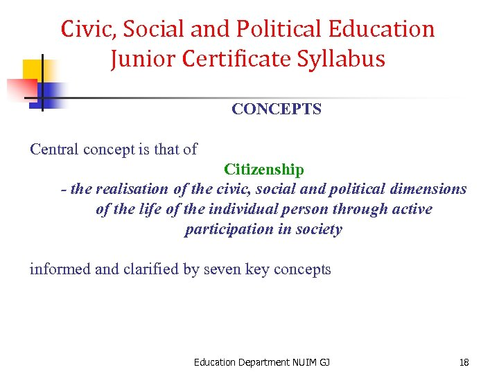 Civic, Social and Political Education Junior Certificate Syllabus CONCEPTS Central concept is that of