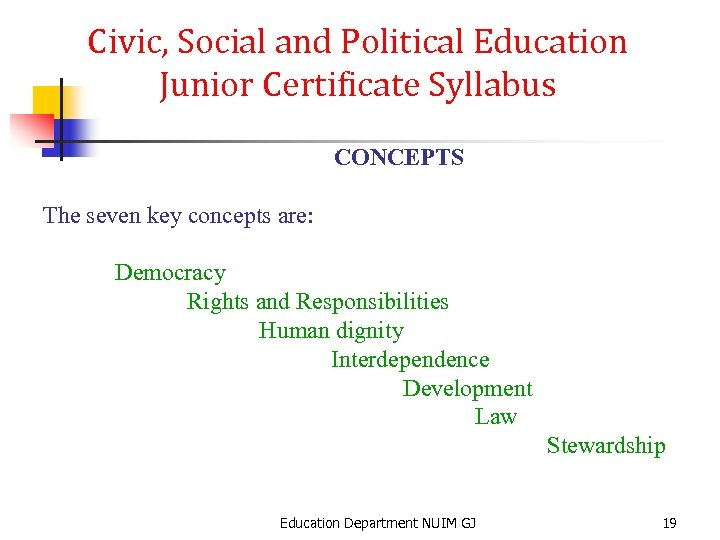 Civic, Social and Political Education Junior Certificate Syllabus CONCEPTS The seven key concepts are: