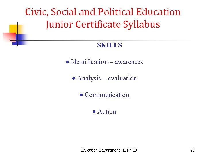 Civic, Social and Political Education Junior Certificate Syllabus SKILLS · Identification – awareness ·