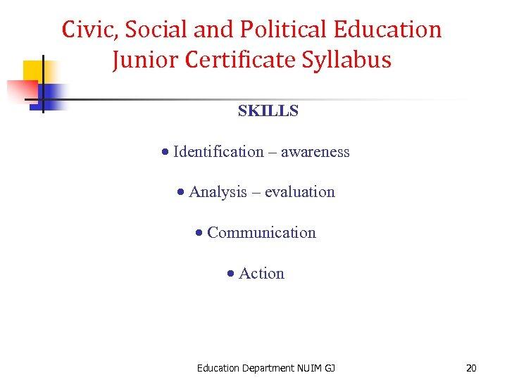 Civic, Social and Political Education Junior Certificate Syllabus SKILLS · Identification – awareness ·