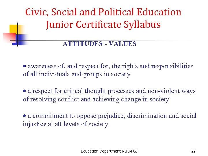 Civic, Social and Political Education Junior Certificate Syllabus ATTITUDES - VALUES · awareness of,
