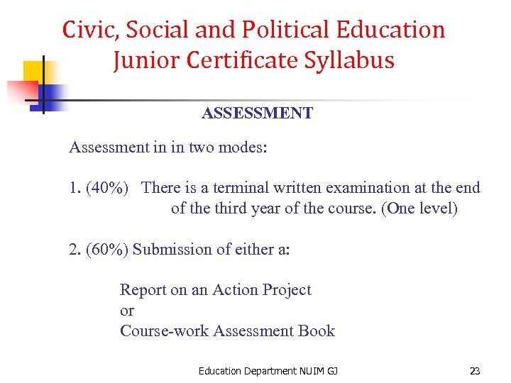 Civic, Social and Political Education Junior Certificate Syllabus ASSESSMENT Assessment in in two modes: