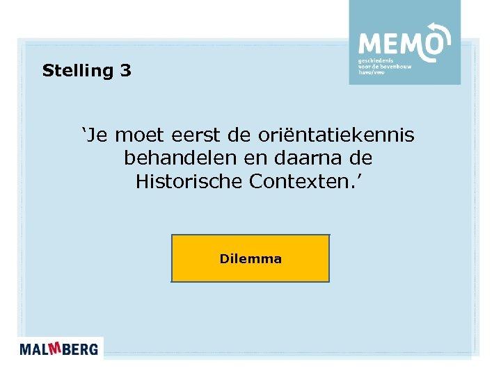 Stelling 3 'Je moet eerst de oriëntatiekennis behandelen en daarna de Historische Contexten. '