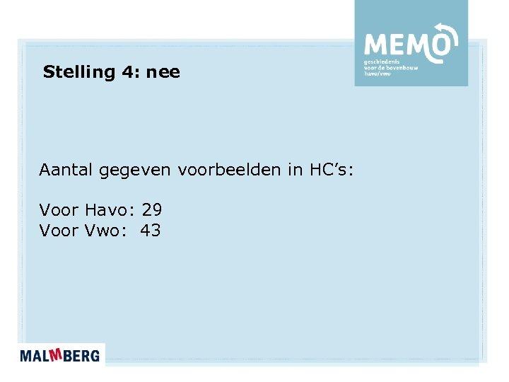 Stelling 4: nee Aantal gegeven voorbeelden in HC's: Voor Havo: 29 Voor Vwo: 43