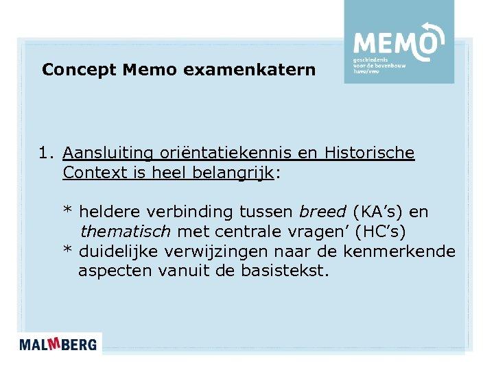 Concept Memo examenkatern 1. Aansluiting oriëntatiekennis en Historische Context is heel belangrijk: * heldere