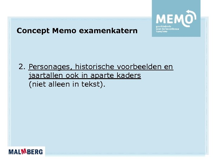 Concept Memo examenkatern 2. Personages, historische voorbeelden en jaartallen ook in aparte kaders (niet