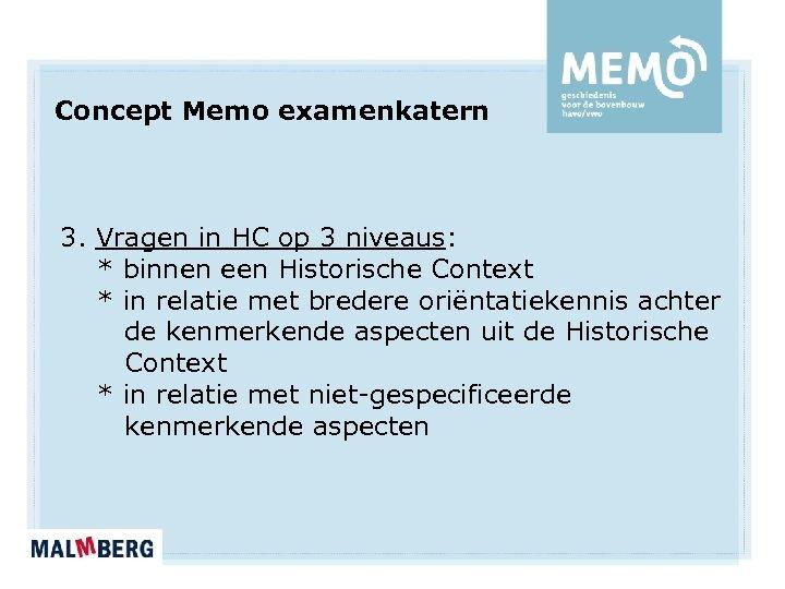 Concept Memo examenkatern 3. Vragen in HC op 3 niveaus: * binnen een Historische