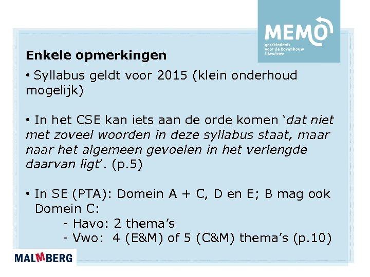 Enkele opmerkingen • Syllabus geldt voor 2015 (klein onderhoud mogelijk) • In het CSE