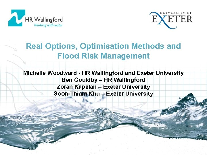 Real Options, Optimisation Methods and Flood Risk Management Michelle Woodward - HR Wallingford and