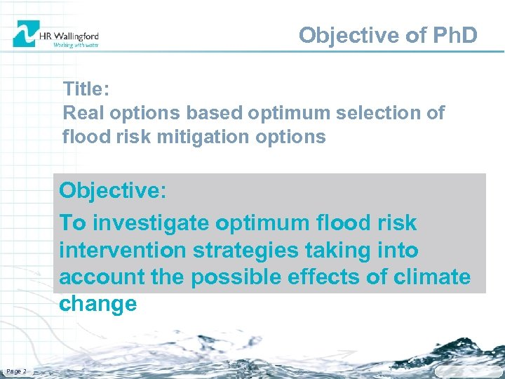 Objective of Ph. D Title: Real options based optimum selection of flood risk mitigation