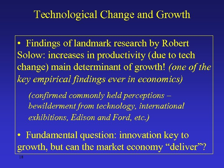Technological Change and Growth • Findings of landmark research by Robert Solow: increases in