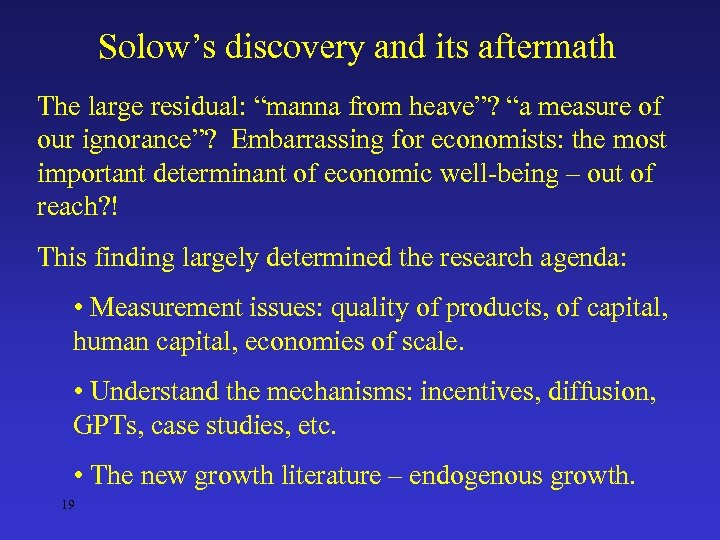 "Solow's discovery and its aftermath The large residual: ""manna from heave""? ""a measure of"