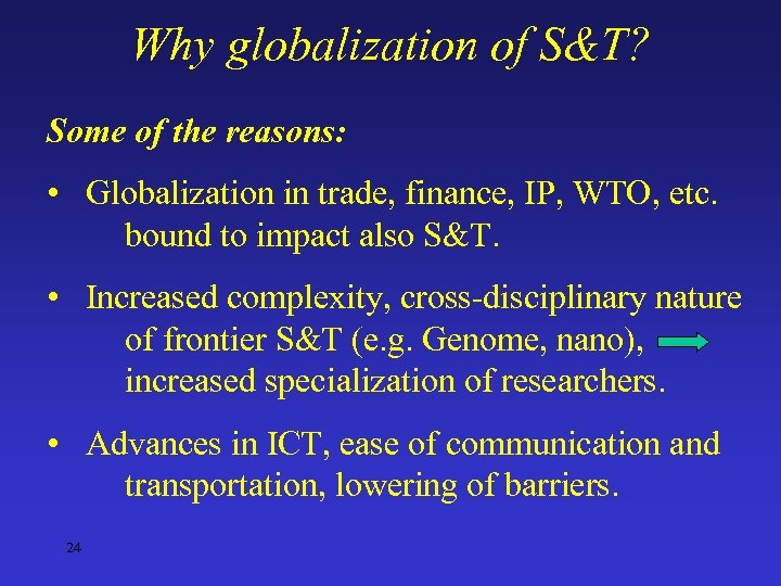 Why globalization of S&T? Some of the reasons: • Globalization in trade, finance, IP,