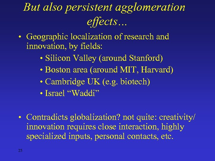 But also persistent agglomeration effects… • Geographic localization of research and innovation, by fields: