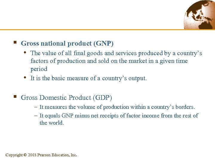 § Gross national product (GNP) • The value of all final goods and services