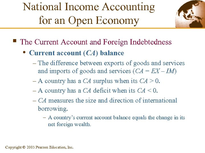 National Income Accounting for an Open Economy § The Current Account and Foreign Indebtedness