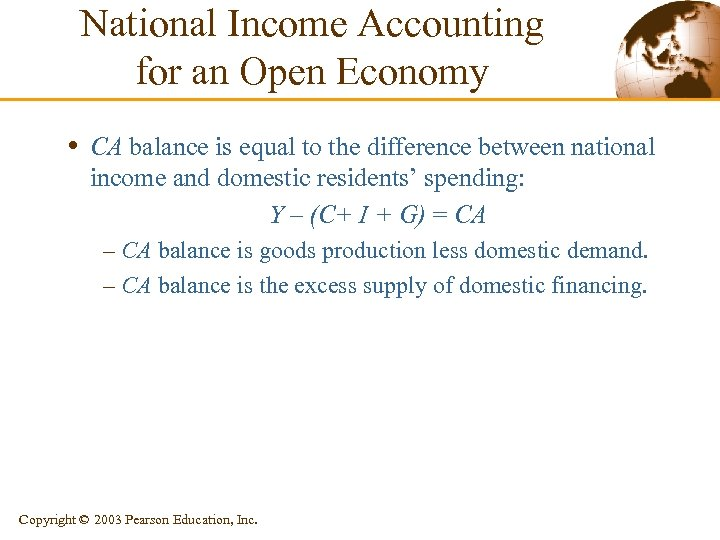 National Income Accounting for an Open Economy • CA balance is equal to the
