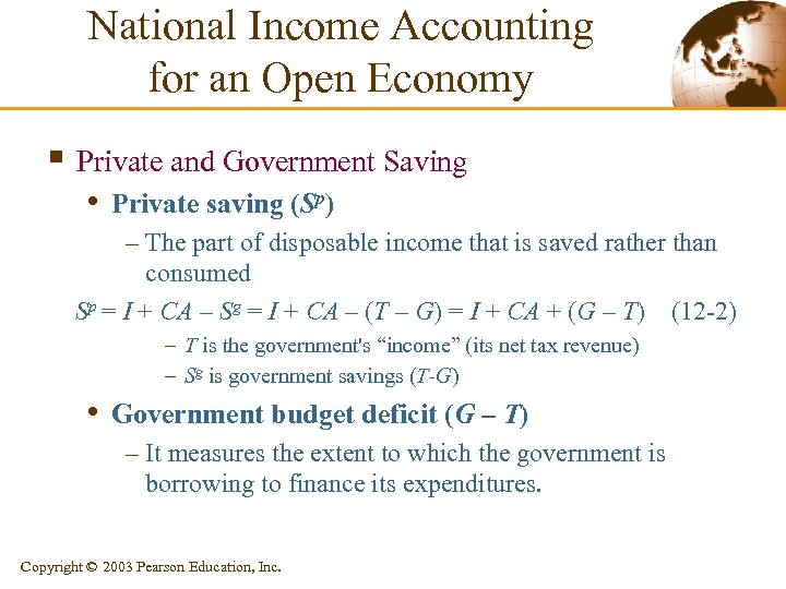 National Income Accounting for an Open Economy § Private and Government Saving • Private