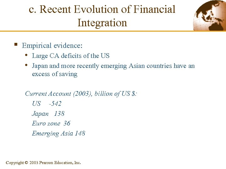 c. Recent Evolution of Financial Integration § Empirical evidence: • Large CA deficits of